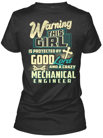 Warning This Girl Is Protected By Good Lord And A Crazy Mechanical Engineer Black T-Shirt Back