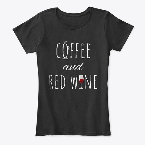 Coffee And Red Wine Funny Wine Lover Black T-Shirt Front