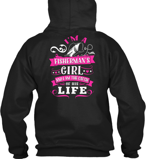 Baby Girl I'm A Fisherman's Girl And I Am The Catch Of His Life Black Sweatshirt Back