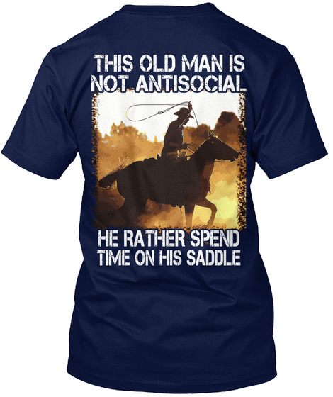 This Old Man Is Not Antisocial He Rather Spend Time On His Saddle Navy T-Shirt Back