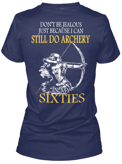 Don't Be Jealous Just Because I Can Still Do Archery In My Sixties Navy Women's T-Shirt Back