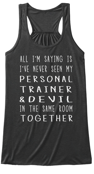 All I'm Saying Is I've Never Seen My Personal Trainer & Devil In The Same Room Together Dark Grey Heather T-Shirt Front