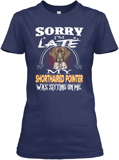 Sorry I'm Late With Shorthaired Pointer Navy T-Shirt Front