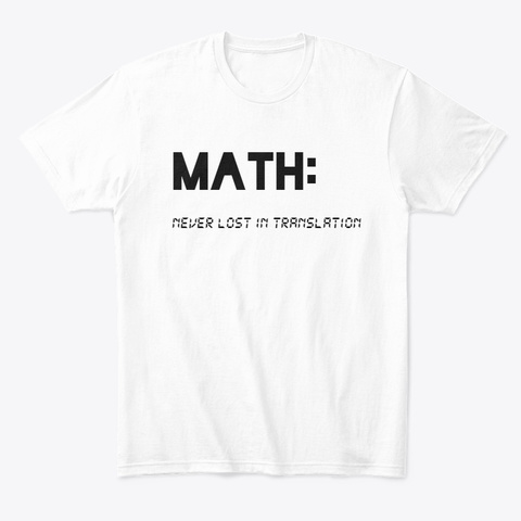 Math: Never Lost In Translation White T-Shirt Front