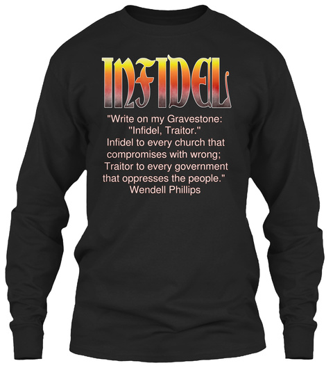 """""""Write On My Gravestone:  ''infidel, Traitor.'' Infidel To Every Church That  Compromises With Wrong; Traitor To... Black Long Sleeve T-Shirt Front"""