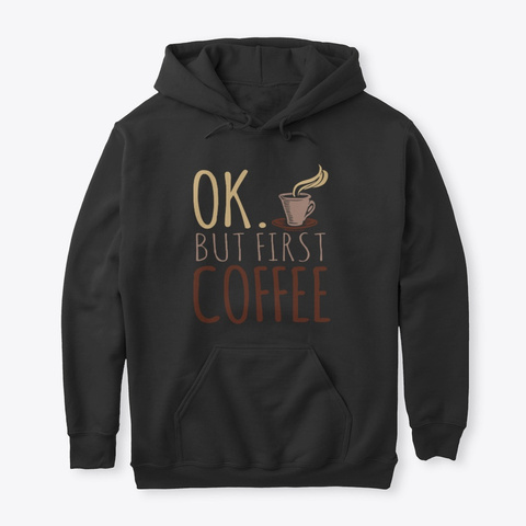 But First Coffee  Funny Coffee Hoodie Black T-Shirt Front