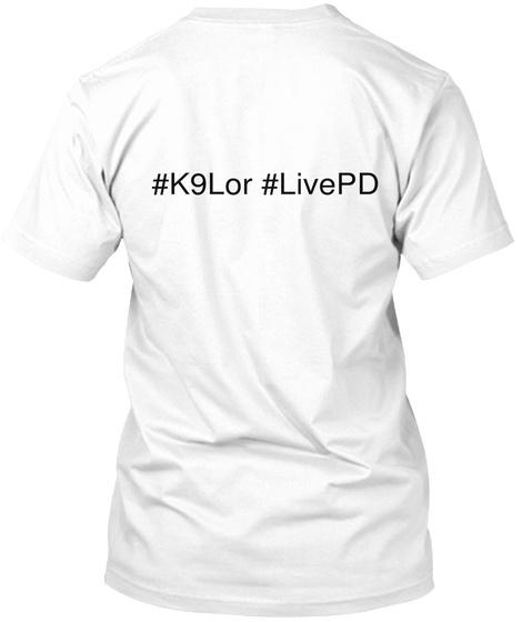 K9 Lor Livepd White T-Shirt Back