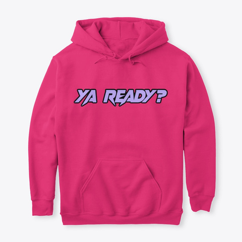 """Ya Ready?"" Heliconia T-Shirt Front"