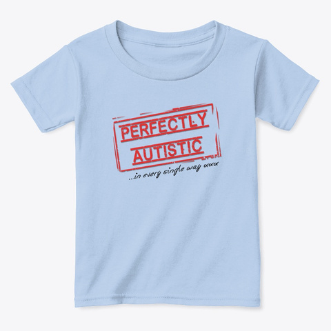 Perfectly Autistic Toddler's Tee Light Blue T-Shirt Front
