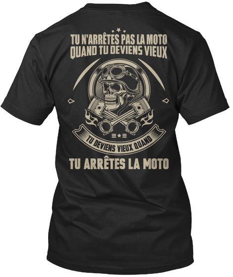 Tu N'arrestes Pas La Moto Quand Tu Deviens Vieux Tu Deviens Vieux Quand Tu Arretes La Moto Black T-Shirt Back