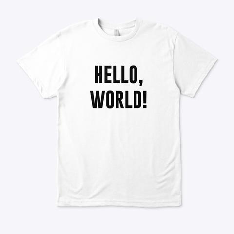 Hello, World! White T-Shirt Front