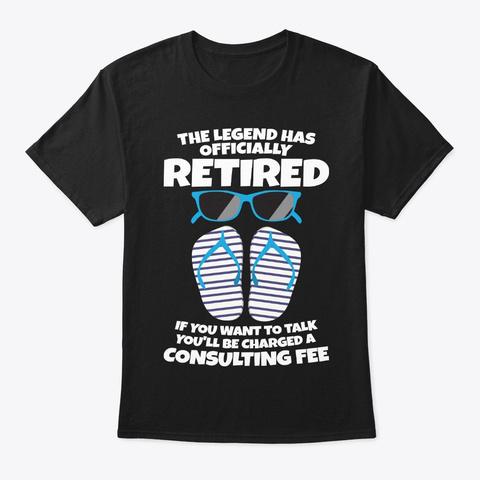 Legend Has Retired Funny Retirement Gift Black T-Shirt Front