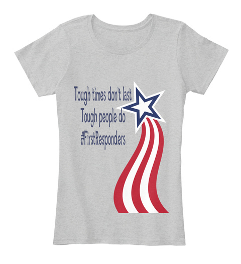 Tough Times Don't Last Tough People Do First Responders Light Heather Grey Women's T-Shirt Front