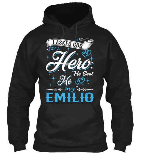 I Asked God For A Hero. He Sent Me Emilio Black T-Shirt Front