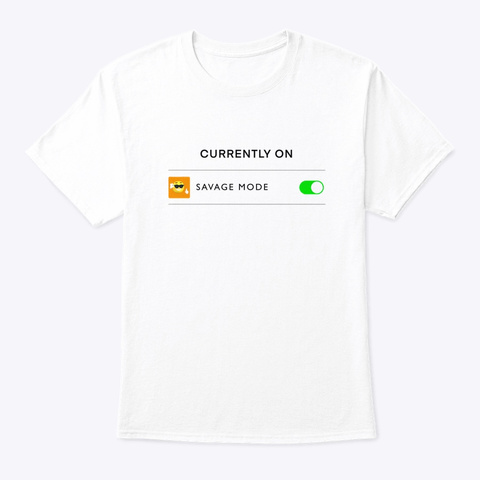 Savage Mode On  White T-Shirt Front