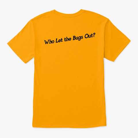 Who Let The Bugs Out? Gold T-Shirt Back