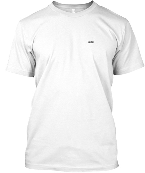 I Am Gay White T-Shirt Front