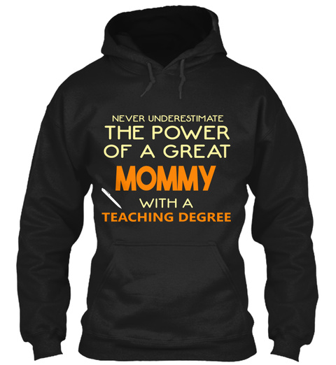 Never Underestimate The Power Of A Great Mommy With A Teaching Degree Black T-Shirt Front