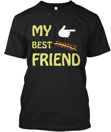 My Best Farter Friend Black T-Shirt Front