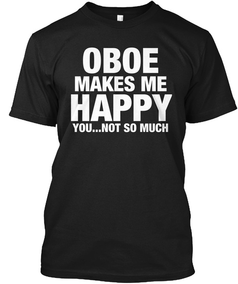 Oboe Makes Me Happy You... Not So Much Black T-Shirt Front