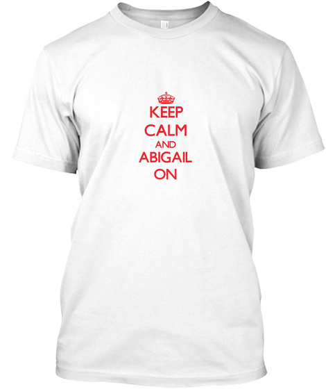 Keep Calm And Abigail One White T-Shirt Front