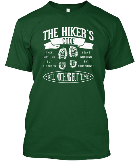 The Hiker's Code Take Nothing But Pictures Leave Nothing But Footprints Kill Nothing But Time Forest Green  T-Shirt Front
