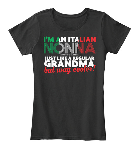 I'm An Italian Nonna Just Like A Regular Grandma But Way Cooler Black Women's T-Shirt Front