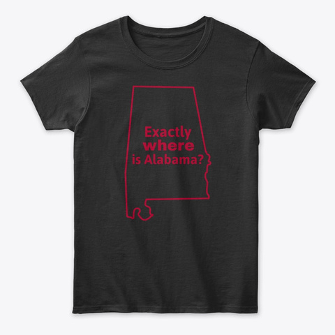 Exactly Where Is Alabama? Black T-Shirt Front