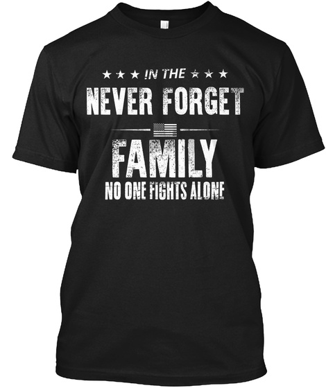 Never Forget Personalized Family Shirts Black T-Shirt Front