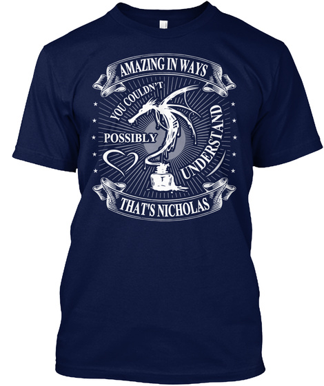 Amazing In Ways You Couldn't Possibly Understand That's Nicholas Navy T-Shirt Front