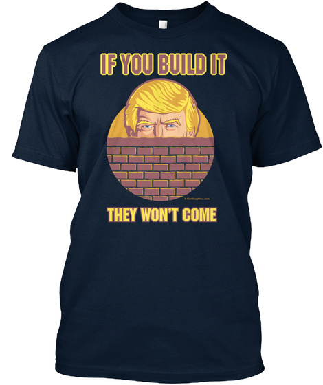 If You Build It They Wont Come New Navy T-Shirt Front