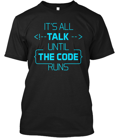 It's All Talk Until The Code Runs Black T-Shirt Front