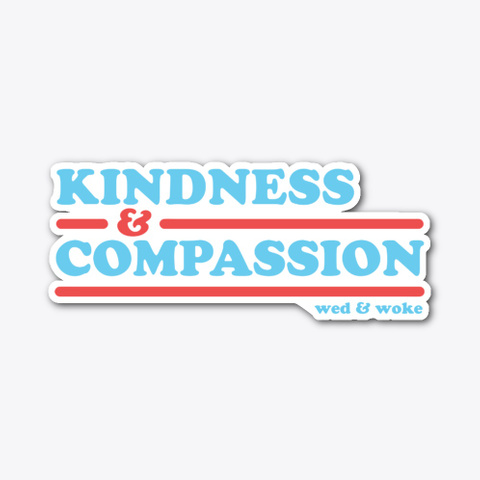 Kindness &Amp; Compassion   Sticker Standard T-Shirt Front