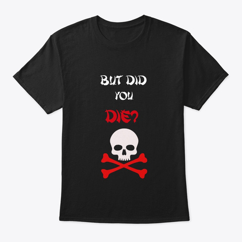 Did You Die? Black T-Shirt Front