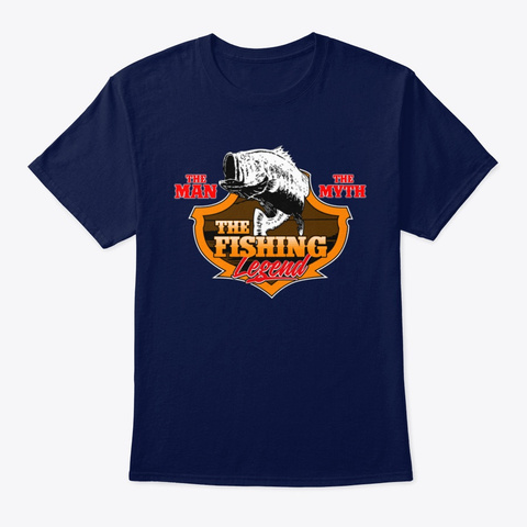 Fish The Man The Myth The Fishing Legend Navy T-Shirt Front