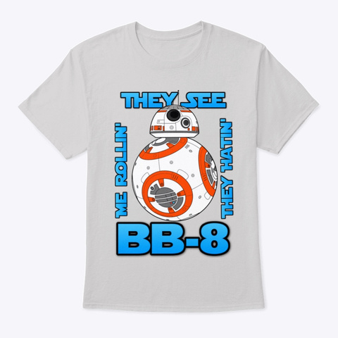 Bb 8 They See Me Rollin' They Hatin' Light Steel T-Shirt Front