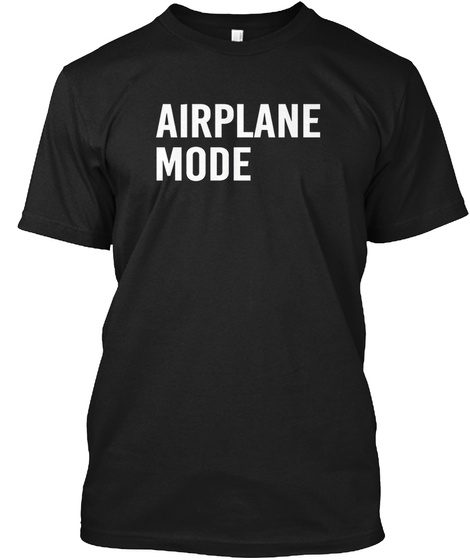 Airplane Mode On Shirt Black T-Shirt Front