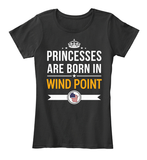 Princesses Are Born In Wind Point Wi. Customizable City Black T-Shirt Front