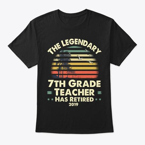 2019 Retired 7th Grade Teacher Gift Black T-Shirt Front