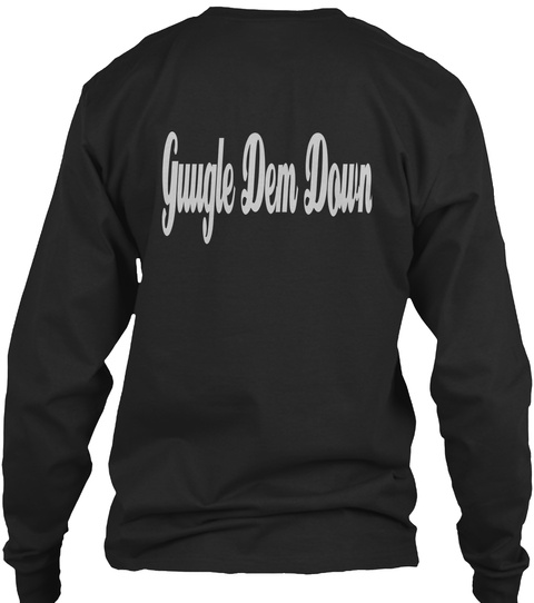 Guugle Dem Down Black T-Shirt Back