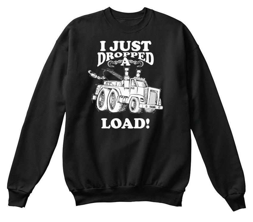 5e829d55e Just Dropped A Load Funny Dump Truck Driver Hanes Unisex Crewneck Sweatshirt