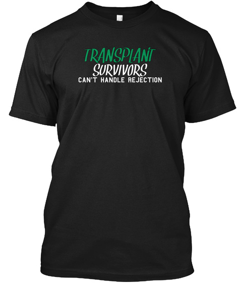 Transplant Survivors Can't Handle Rejection Black T-Shirt Front