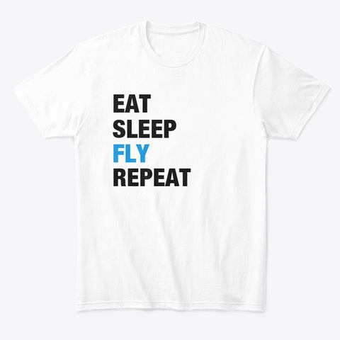 Eat Sleep Fly Repeat White T-Shirt Front