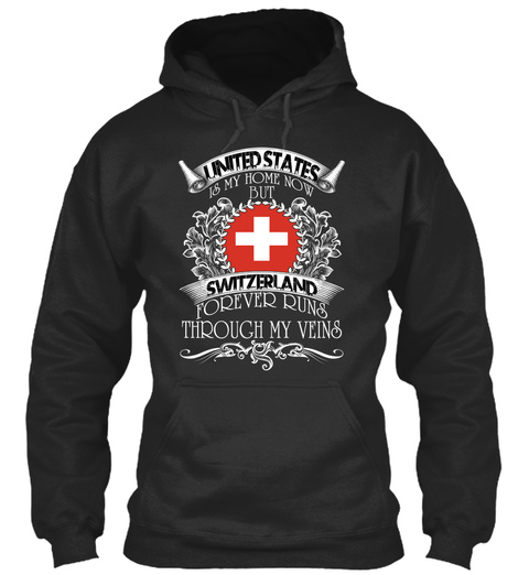 United States Is My Home Now But Switzerland Forever Runs Through My Veins Jet Black T-Shirt Front