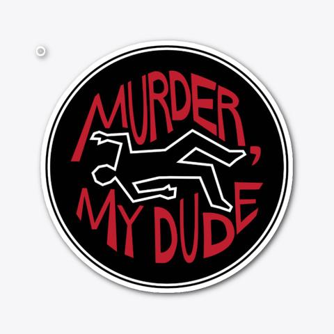 Die, Die, Die, Cut Sticker Standard T-Shirt Front