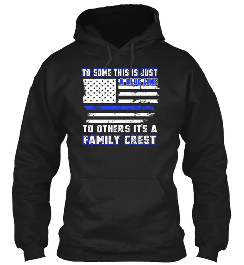 To Some This Is Just A Blue Line To Others Its A Family Crest Black Sweatshirt Front