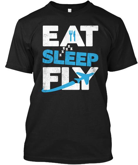 Eat Sleep Fly  New Aviation T Shirt Black T-Shirt Front
