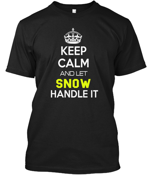 Keep Calm And Let Snow Handle It Black T-Shirt Front