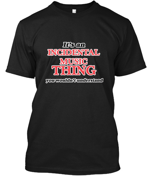 It's An Incidental Music Thing Black T-Shirt Front
