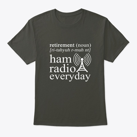 Retirement Ham Radios Everyday Funny Shi Smoke Gray T-Shirt Front